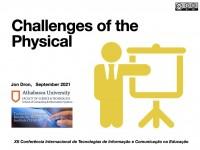 Challenges of the Physical: slides from my keynote at XII Conferência Internacional de Tecnologias de Informação e Comunicação na Educação, September 2021